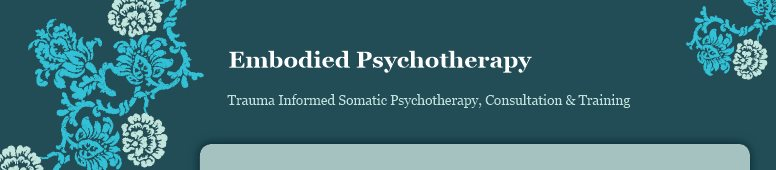 Embodied Psychotherapy - Somatic Psychotherapy, Consultation & Training